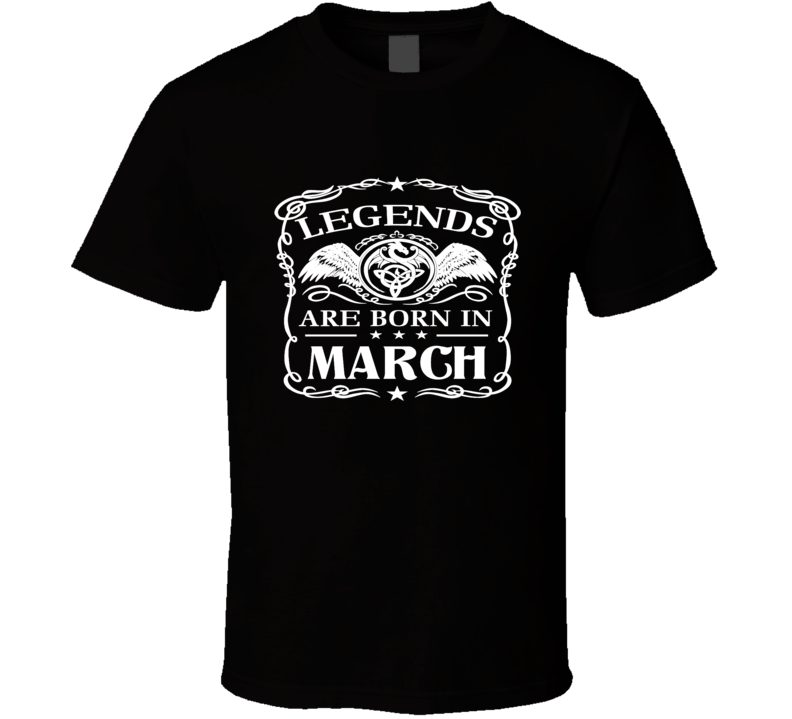 Legends Are Born In March Birthday Cool T Shirt